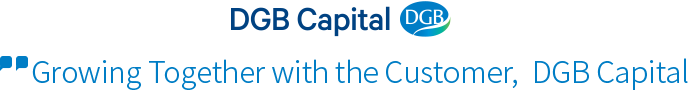 DGB Capital Growing Together with the Customer  DGB Capital,