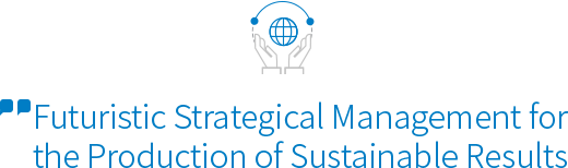Futuristic Strategical Management for the Production of Sustainable Results